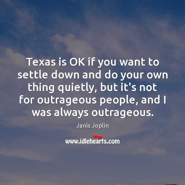 Image, Texas is OK if you want to settle down and do your
