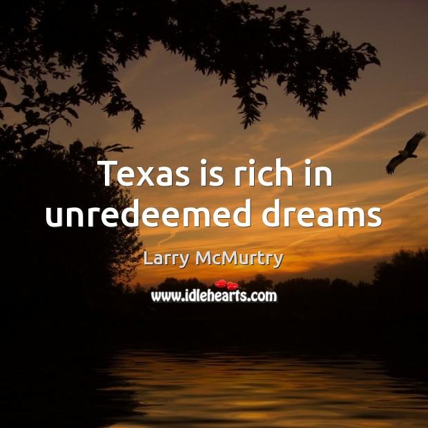 Texas is rich in unredeemed dreams Image