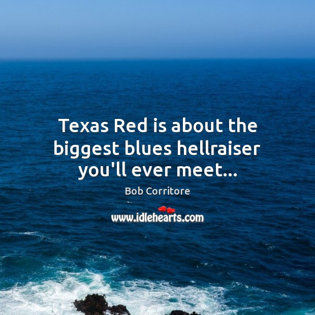 Image, Texas Red is about the biggest blues hellraiser you'll ever meet…