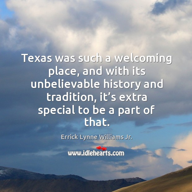 Texas was such a welcoming place, and with its unbelievable history and tradition, it's extra special to be a part of that. Image