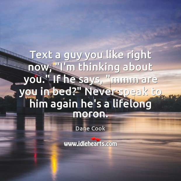 """Image, Text a guy you like right now, """"I'm thinking about you."""" If"""