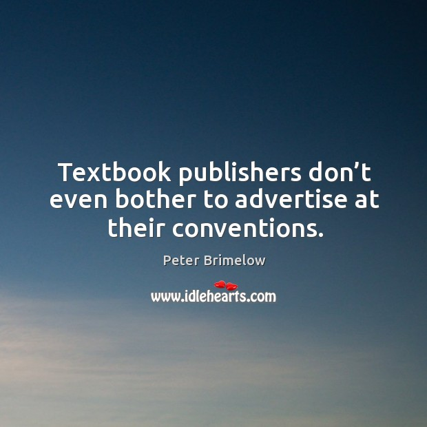 Textbook publishers don't even bother to advertise at their conventions. Image