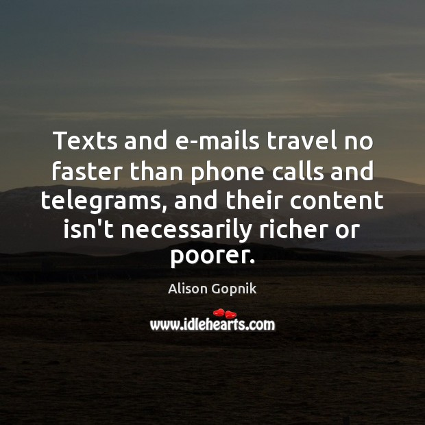 Image, Texts and e-mails travel no faster than phone calls and telegrams, and