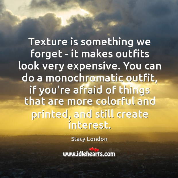 Image, Texture is something we forget – it makes outfits look very expensive.