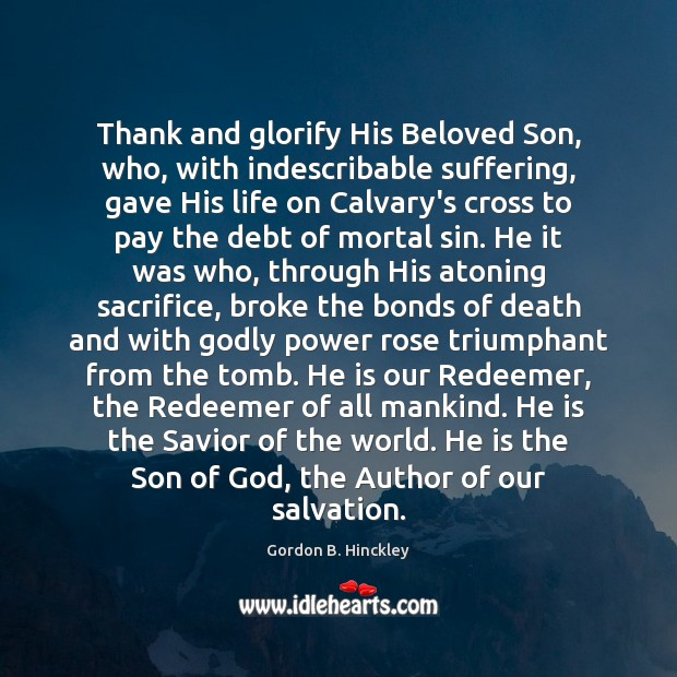 Image, Thank and glorify His Beloved Son, who, with indescribable suffering, gave His