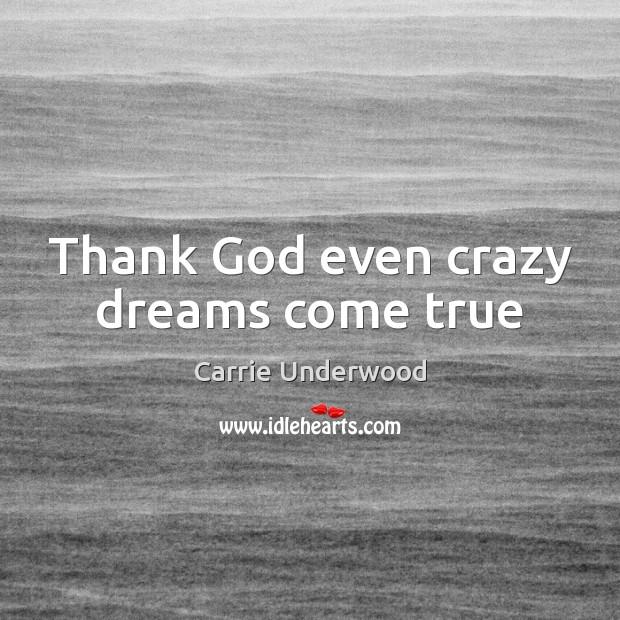 Thank God even crazy dreams come true Image