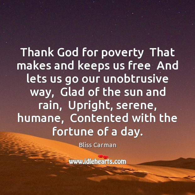 Image, Thank God for poverty  That makes and keeps us free  And lets