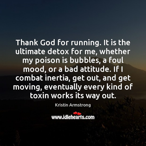 Image, Thank God for running. It is the ultimate detox for me, whether