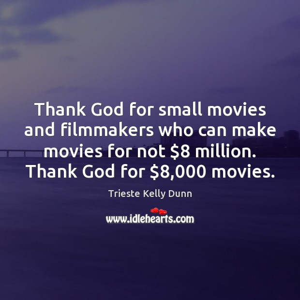 Thank God for small movies and filmmakers who can make movies for Image
