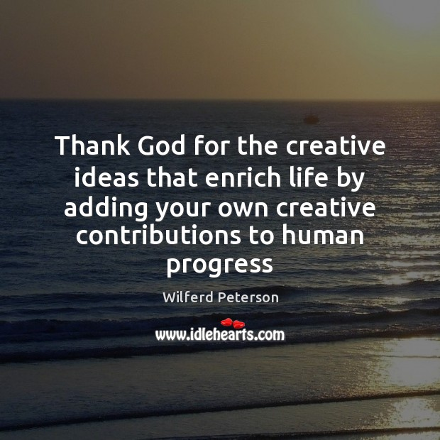 Image, Thank God for the creative ideas that enrich life by adding your