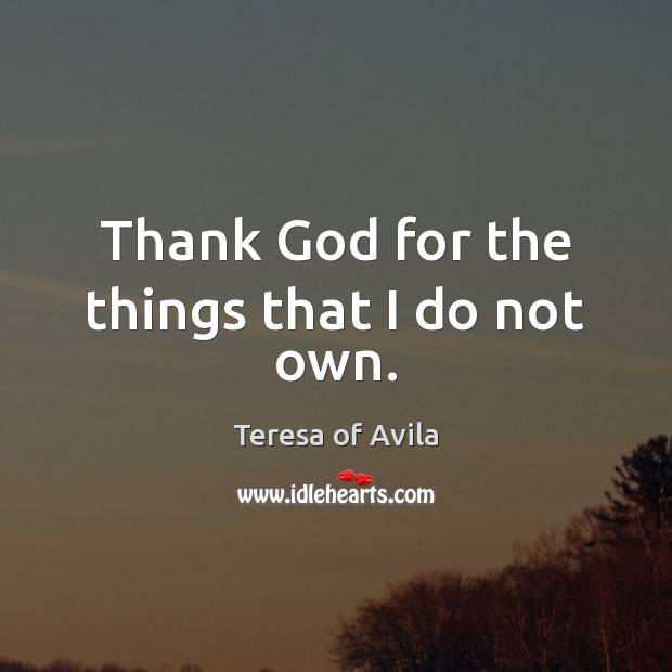 Thank God for the things that I do not own. Image