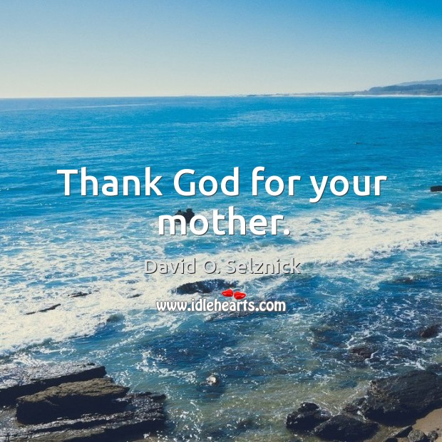 Thank God for your mother. David O. Selznick Picture Quote