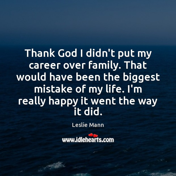 Thank God I Didnt Put My Career Over Family That Would Have