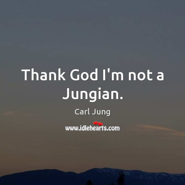 Image, Thank God I'm not a Jungian.