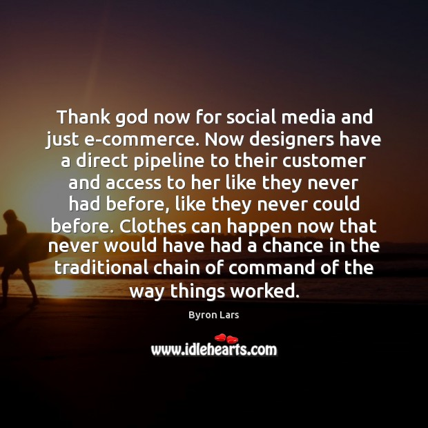 Image, Thank god now for social media and just e-commerce. Now designers have