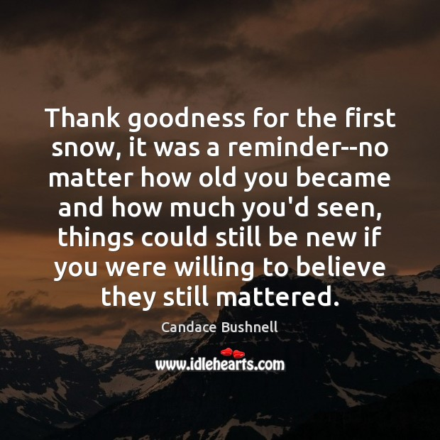 Thank goodness for the first snow, it was a reminder–no matter how Candace Bushnell Picture Quote