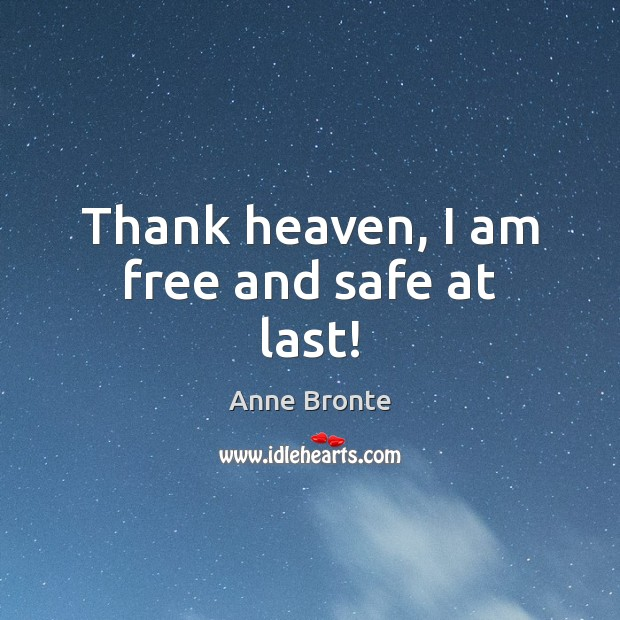 Thank heaven, I am free and safe at last! Image