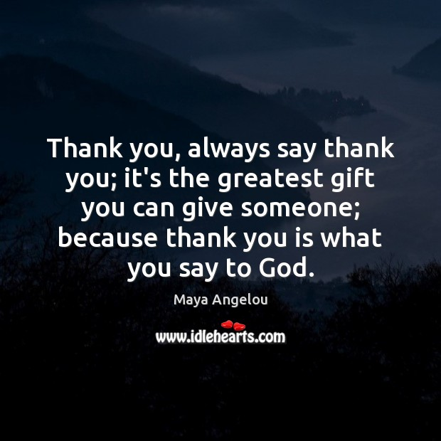 Image, Thank you, always say thank you; it's the greatest gift you can