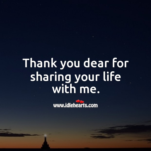 Thank you dear for sharing your life with me. Thank You Quotes Image