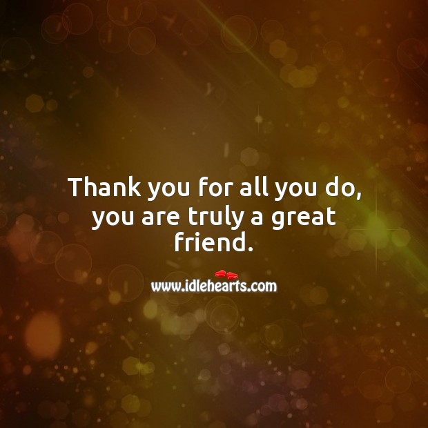 Thank you for all you do, you are truly a great friend. Friendship Messages Image