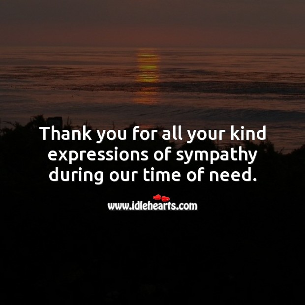 Thank you for all your kind expressions of sympathy during our time of need. Thank You Quotes Image