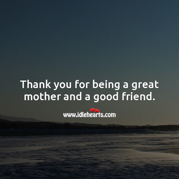 Thank you for being a great mother and a good friend. Thank You Quotes Image