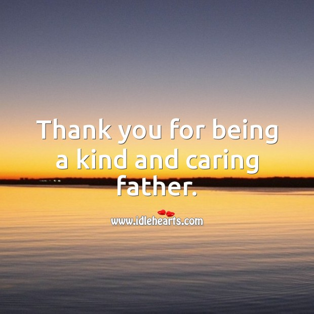 Thank you for being a kind and caring father. Care Quotes Image