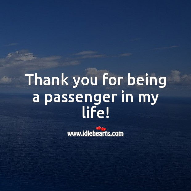 Thank you for being a passenger in my life! Thank You Quotes Image