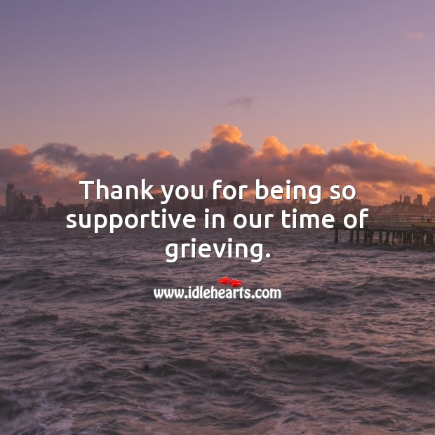 Image, Thank you for being so supportive in our time of grieving.