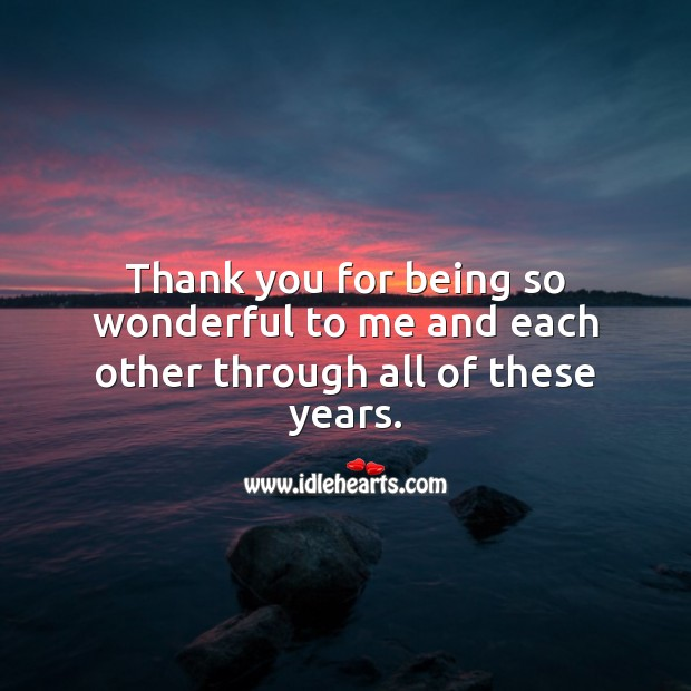 Thank you for being so wonderful to me and each other through all of these years. Anniversary Messages for Parents Image