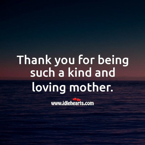 Thank you for being such a kind and loving mother. Birthday Messages for Mom Image