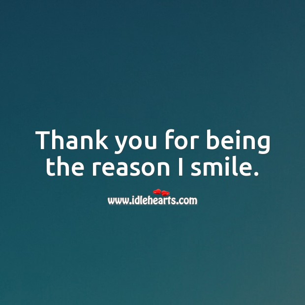 Image, Thank you for being the reason I smile.