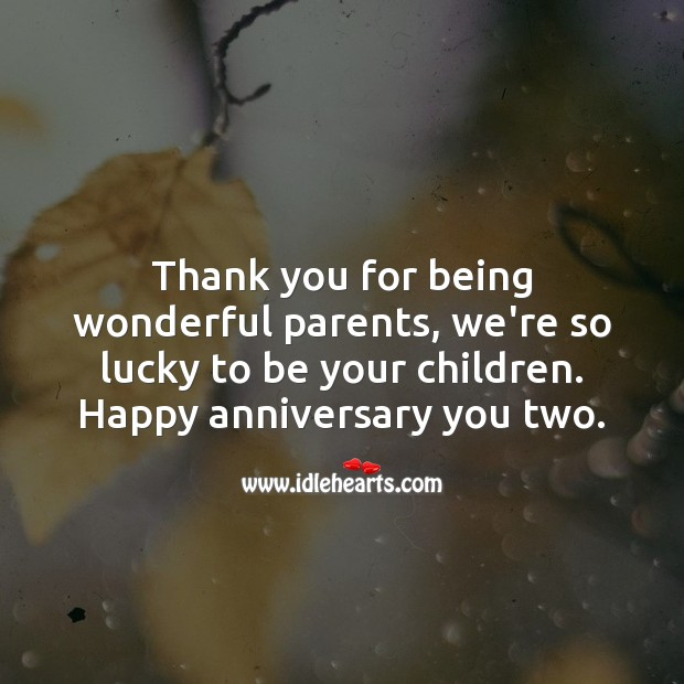 Thank you for being wonderful parents, we're so lucky to be your children. Anniversary Messages for Parents Image