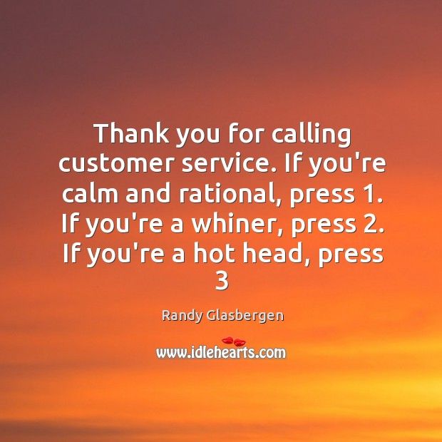 Thank you for calling customer service. If you're calm and rational, press 1. Image