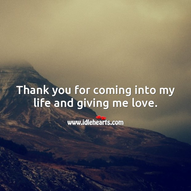 Thank you for coming into my life and giving me love. Thank You Messages Image