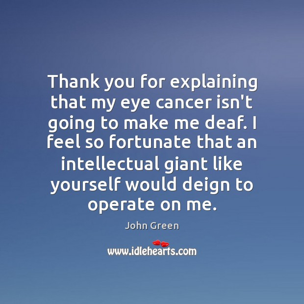 Image, Thank you for explaining that my eye cancer isn't going to make