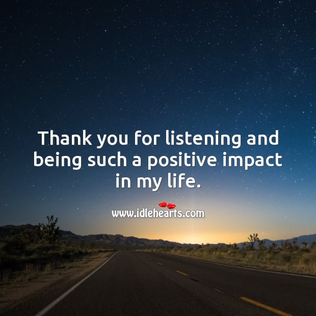 Thank you for listening and being such a positive impact in my life. Thank You Quotes Image