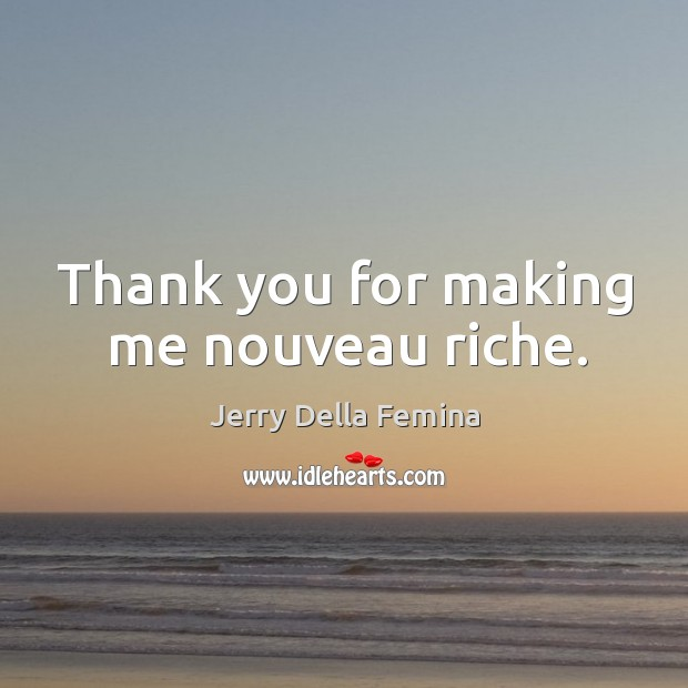 Thank you for making me nouveau riche. Image