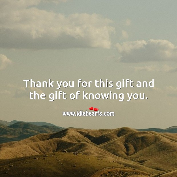 Thank you for this gift and the gift of knowing you. Thank You Messages Image