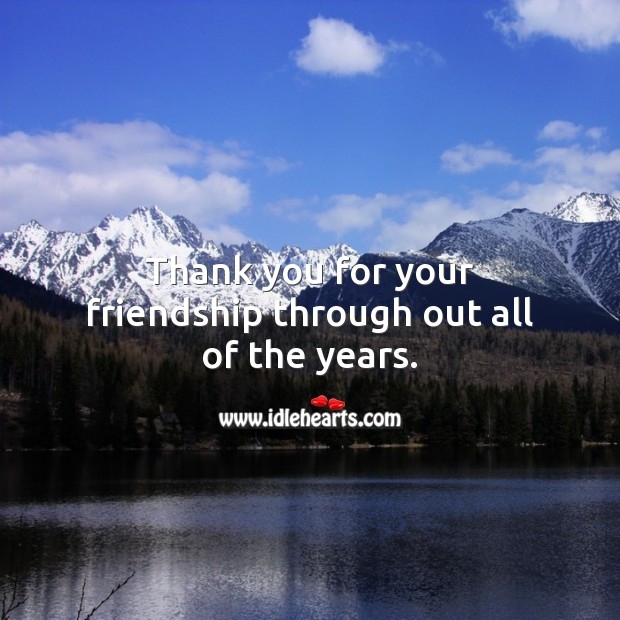 Thank you for your friendship through out all of the years. Thank You Quotes Image