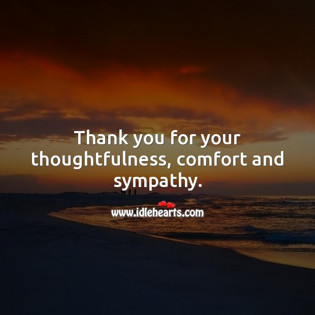 Thank you for your thoughtfulness, comfort and sympathy. Sympathy Thank You Messages Image