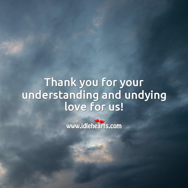 Thank you for your understanding and undying love for us! Thank You Quotes Image