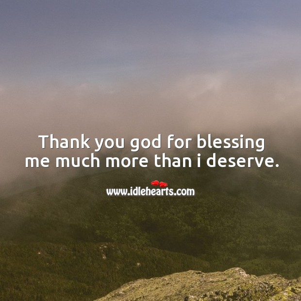 Thank you God for blessing me much more than I deserve. Thank You God Quotes Image
