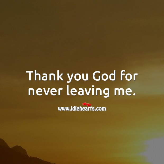 Thank you God for never leaving me. Thank You God Quotes Image