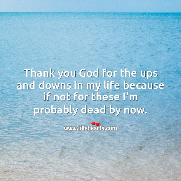 Thank you God for the ups and downs in my life. Thank You God Quotes Image