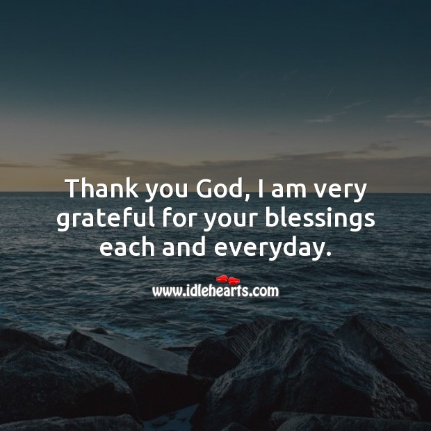 Thank you God, I am very grateful for your blessings each and everyday. Blessings Quotes Image