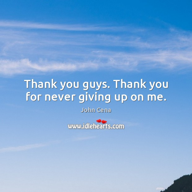 Image, Thank you guys. Thank you for never giving up on me.