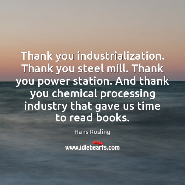 Thank you industrialization. Thank you steel mill. Thank you power station. And Image