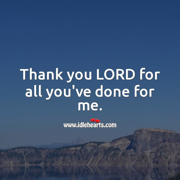 Thank you LORD for all you've done for me. Thank You God Quotes Image