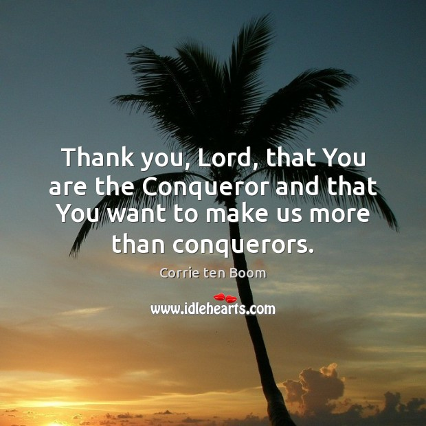 Image, Thank you, Lord, that You are the Conqueror and that You want